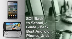 2011 Back To School Guide: The Top 5 Android Phones Under $100