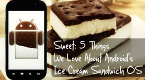 Sweet: 5 Things We Love About Android Ice Cream Sandwich
