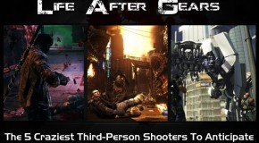 Life After Gears: The 5 Craziest Third-Person Shooters To Anticipate