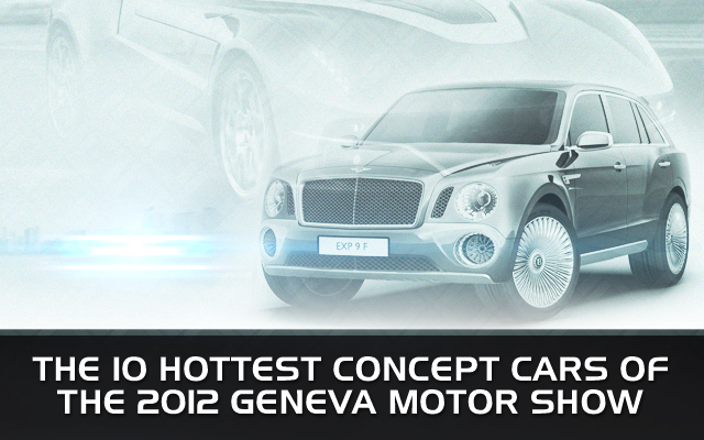 The 10 Hottest Concept Cars of the 2012 Geneva Motor Show