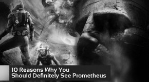 10 Reasons Why You Should Definitely See 'Prometheus'