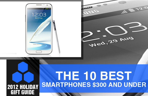 2012 Holiday Gift Guide the 10 Best Smartphones $300 and under