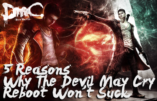 5 Reasons Why the Devil May Cry Reboot Wont Suck