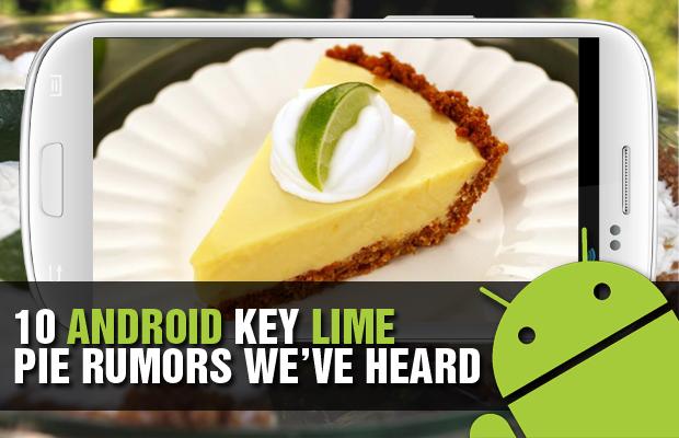 10 Android Key Lime Pie Rumors We've Heard