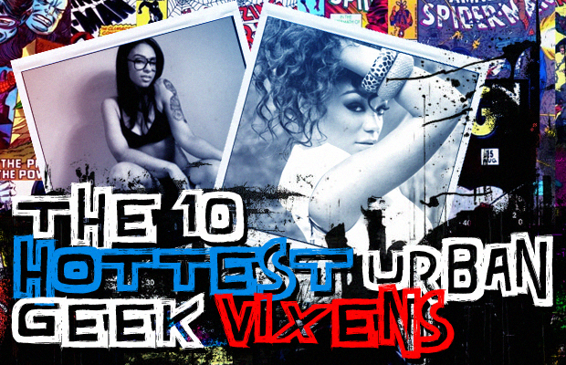 The 10 Hottest Urban Geek Vixens