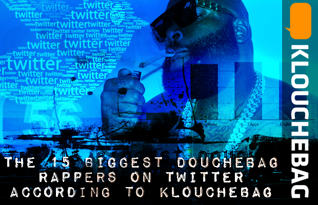 The 15 Biggest Douchebag Rappers On Twitter According to Klouchebag
