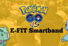Pokémon Go vs. E-FIT Smartband