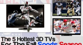 The 5 Hottest 3D TVs For The Fall Sports Season