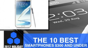 2012 Holiday Gift Guide: The 10 Best Smartphones $300 and Under
