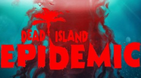 Deep Silver Announces Dead Island: Epidemic